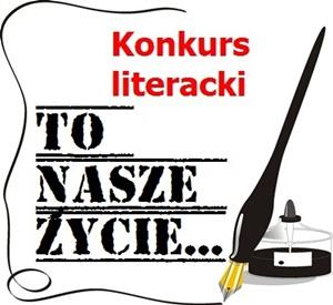 """Konkurs literacki """"To Nasze Życie…"""""""