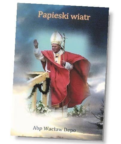 """""""Papieski wiatr"""" – książka abp Wacława Depo"""