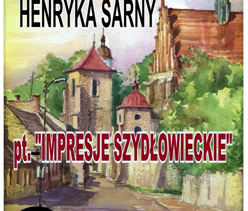 """""""IMPRESJE SZYDŁOWIECKIE"""" – malarstwo Henryka Sarny"""