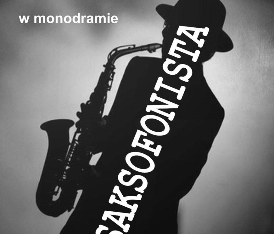 Saksofonista – monodram Wojciecha Urbaniaka