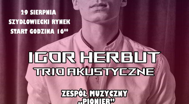 Igor Herbut wystąpi w Szydłowcu